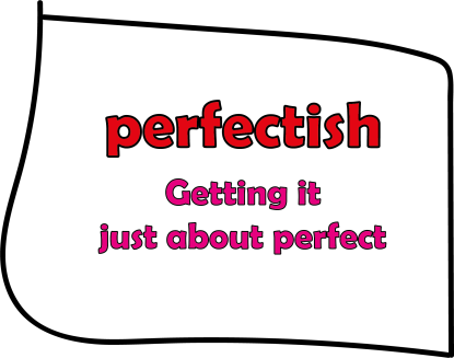 Perfectish, getting it just about perfect