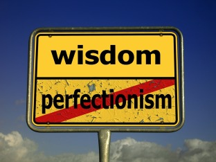 wisdom over perfectionism