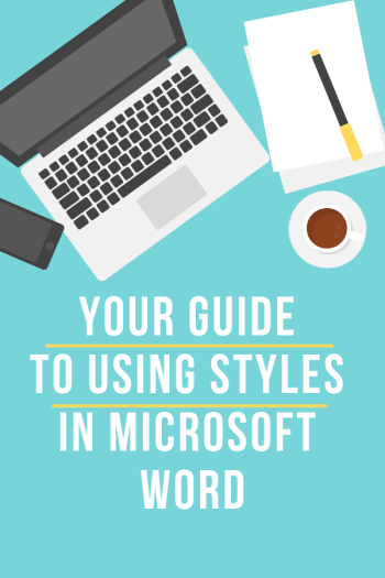 You Guide to Using Styles in Microsoft Word