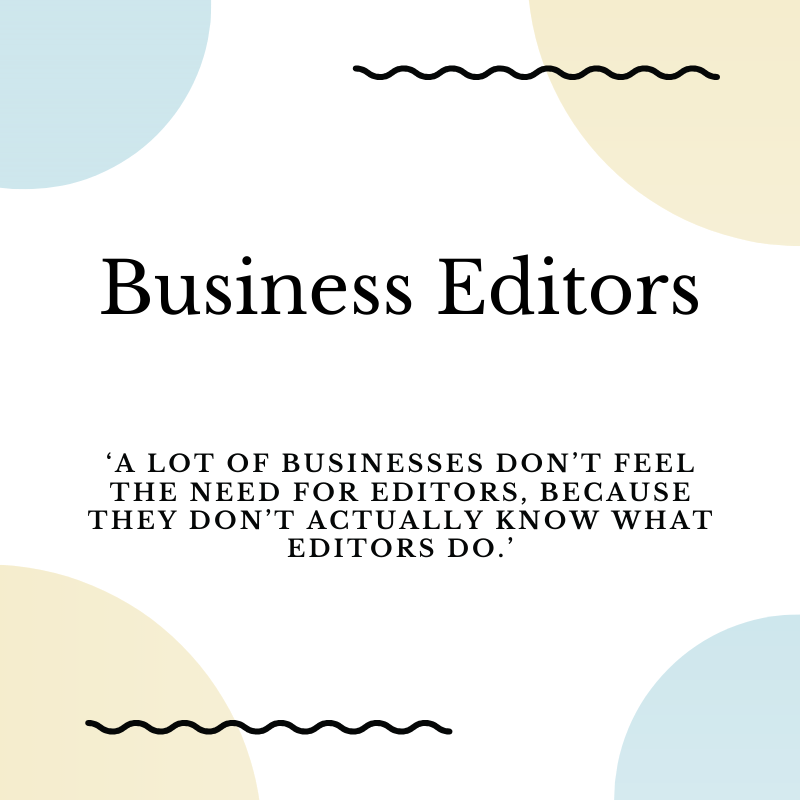 A lot of businesses don't feel the need for editors, because they don't actually know what editors do.