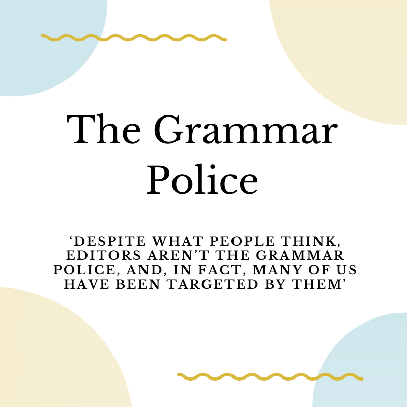 Grammar Police, despite what people think, editors are not the grammar police