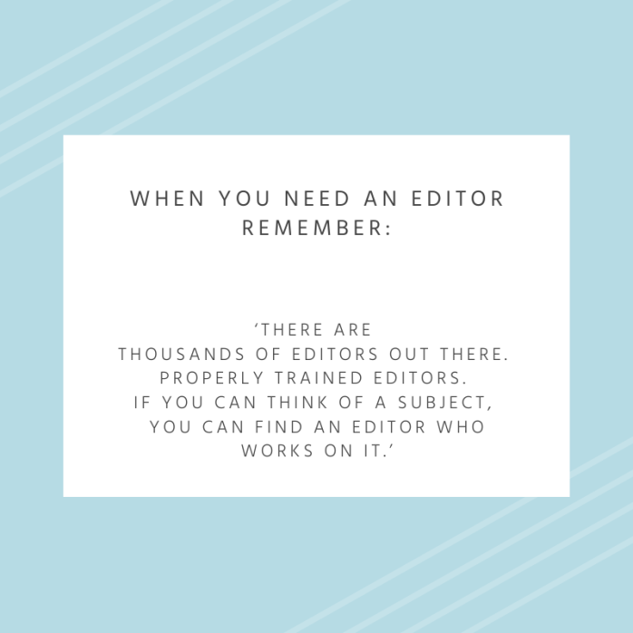 Remember, there are thousands of trained editors out there