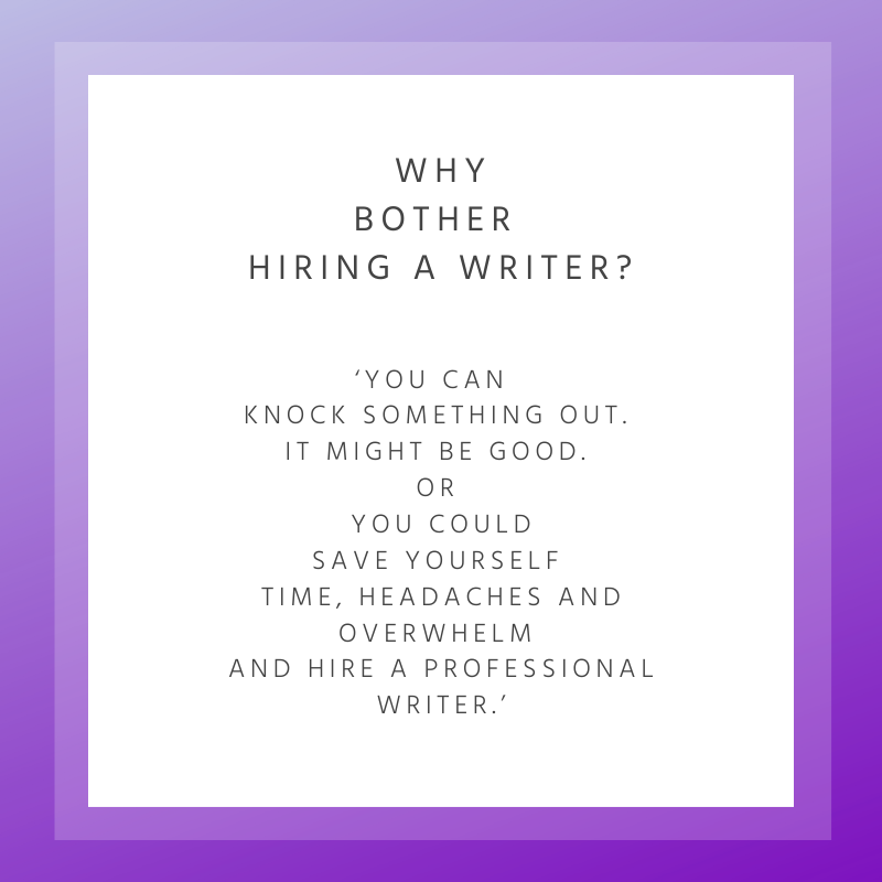 Why bother hiring a writer?